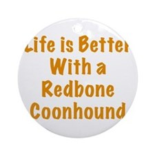 Life is better with a Redbone Coonhound Ornament (