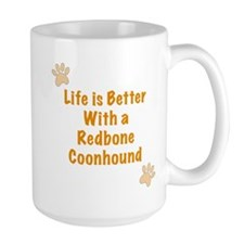 Life is better with a Redbone Coonhound Mug