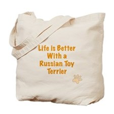 Life is better with a Russian Toy Terrier Tote Bag