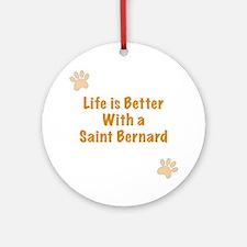 Life is better with a Saint Bernard Ornament (Roun