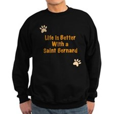 Life is better with a Saint Bernard Sweatshirt