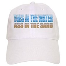 Toes in the Water ~ Ass In The Sand Baseball Cap