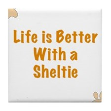 Life is better with a Sheltie Tile Coaster