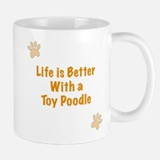 Life is better with a Toy Poodle Mug