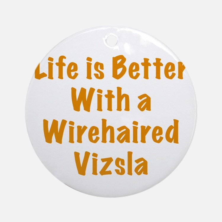Life is better with a Wirehaired Vizsla Ornament (