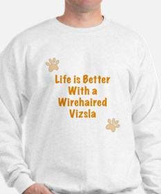 Life is better with a Wirehaired Vizsla Sweatshirt