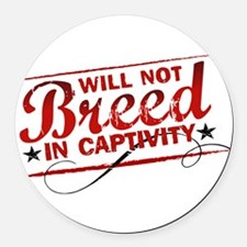 Will Not Breed in Captivity Round Car Magnet