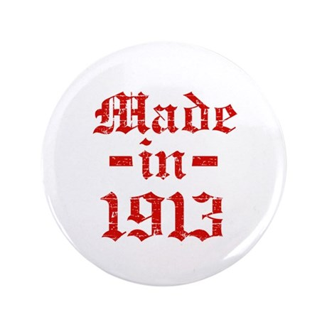 """Made In 1913 3.5"""" Button"""