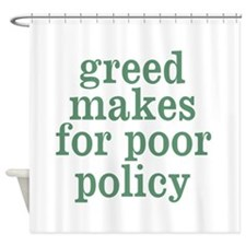 greed makes for poor policy Shower Curtain