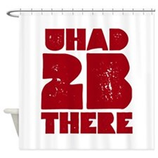 you had to be there Shower Curtain
