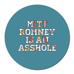 Mitt Romney is an Asshole Round Car Magnet