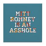 Mitt Romney is an Asshole Tile Coaster
