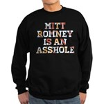 Mitt Romney is an Asshole Sweatshirt (dark)