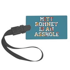 Mitt Romney is an Asshole Luggage Tag