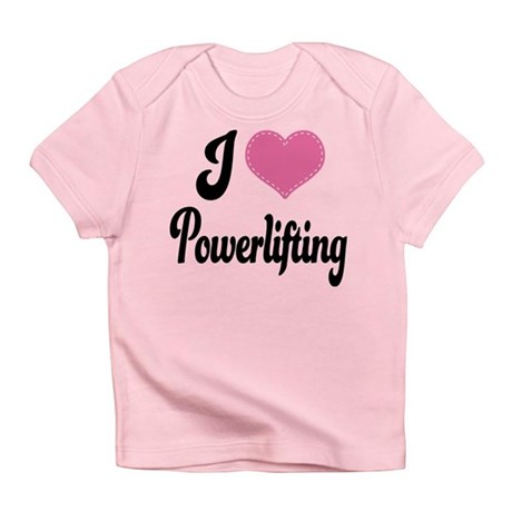 I Love Powerlifting Infant T-Shirt