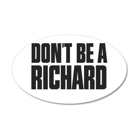 Dont Be A Richard 35x21 Oval Wall Decal