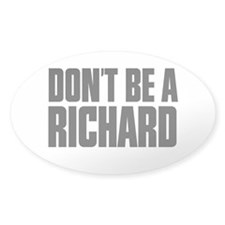 Dont Be A Richard Decal