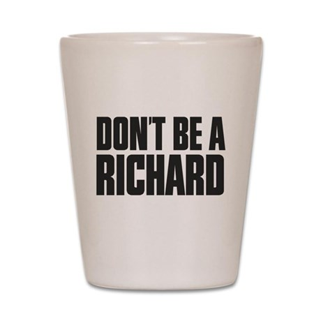 Dont Be A Richard Shot Glass