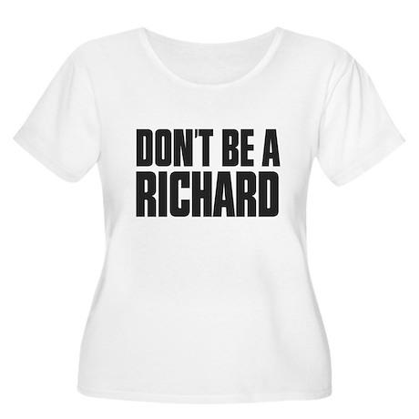 Dont Be A Richard Women's Plus Size Scoop Neck T-S