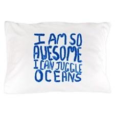 I Am So Awesome... Pillow Case