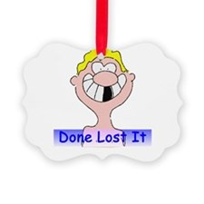 Done Lost It Ornament