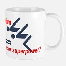 I swim. What's your superpower? Mug