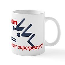 I swim. What's your superpower? Mug