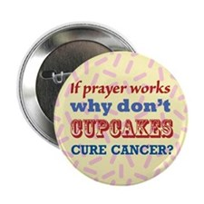 "Why Dont Cupcakes Cure Cancer? 2.25"" Button"