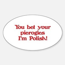 Bet Your Pierogies I'm Polish Oval Decal
