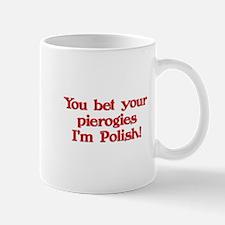 Bet Your Pierogies I'm Polish Mug