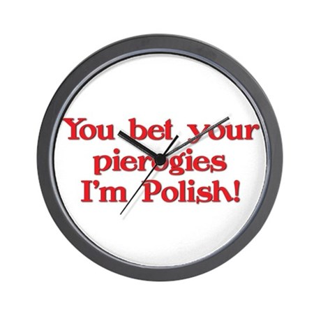 Bet Your Pierogies I'm Polish Wall Clock