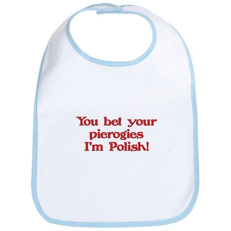Bet Your Pierogies I'm Polish Bib