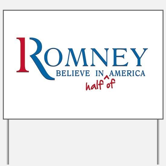 Romney: Believe in Half of America Yard Sign