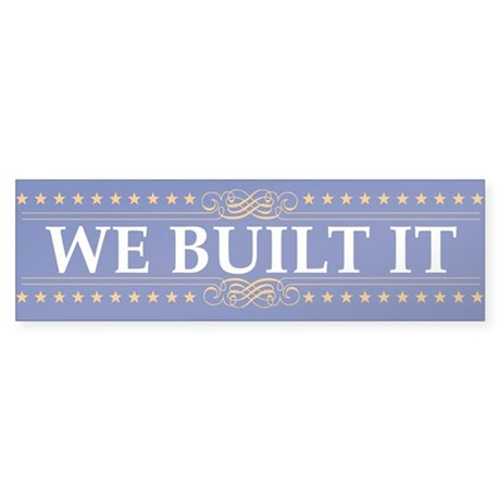 WE BUILT IT, Stop Taking Credit for it, OBAMA Stic
