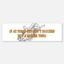 If You Dont Succeed Buy Bigger Tool Bumper Bumper Sticker