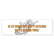 If You Dont Succeed Buy Bigger Tool Bumper Sticker