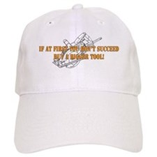 If You Dont Succeed Buy Bigger Tool Baseball Cap