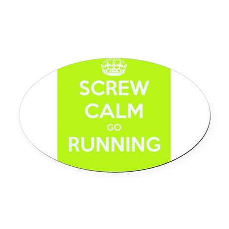 screw calm and go running Oval Car Magnet