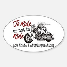 To Ride or Not to Ride Sticker (Oval)