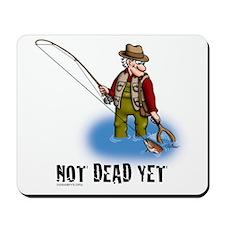 NOT DEAD YET fly fishing Mousepad