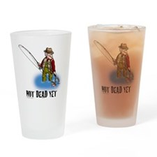 NOT DEAD YET fly fishing Drinking Glass