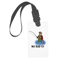 NOT DEAD YET fly fishing Luggage Tag