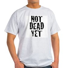 NOT DEAD YET stacked T-Shirt