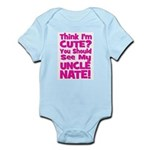 Think Im Cute? Uncle NATE! CUSTOM Infant Bodysuit