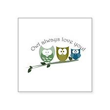 "Owl always love you! Square Sticker 3"" x 3&qu"