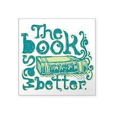 "The Book Was Better Square Sticker 3"" x 3"""