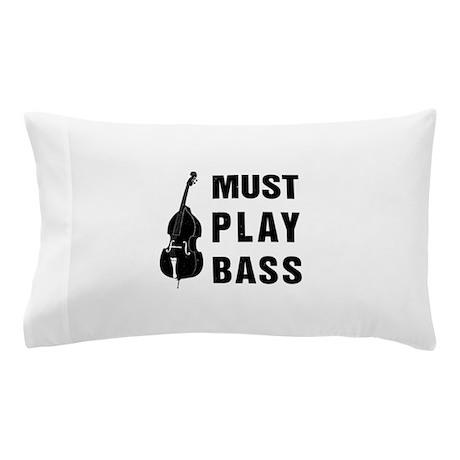 Must Play Bass Pillow Case
