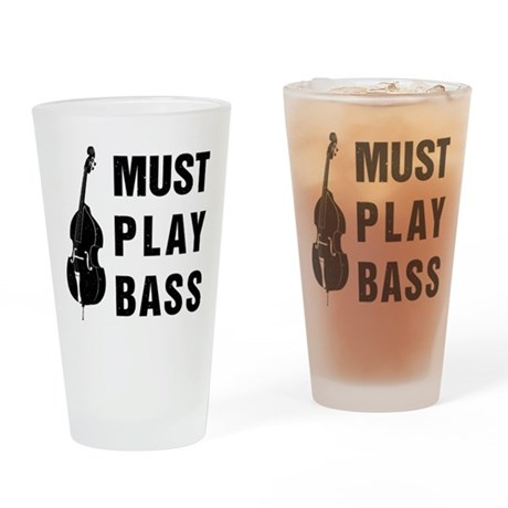 Must Play Bass Drinking Glass
