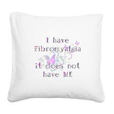 I have Fibro... Square Canvas Pillow