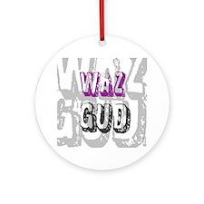 BLO Waz Gud design Ornament (Round)